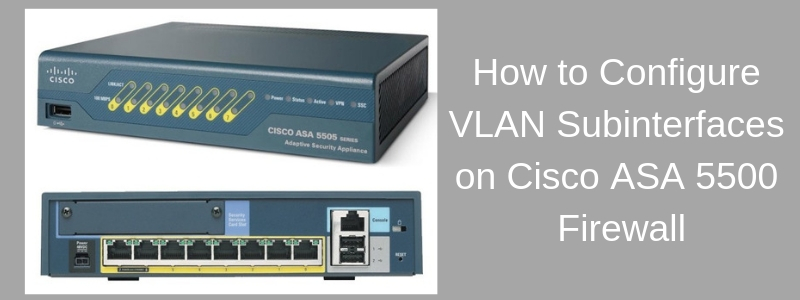 How to Configure VLAN subinterfaces on Cisco ASA 5500