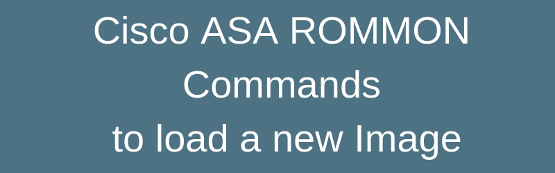load new image to cisco ASA with Rommon