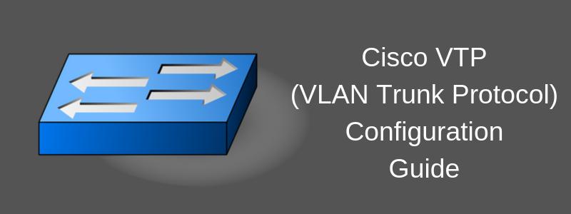VTP configuration on Cisco switches