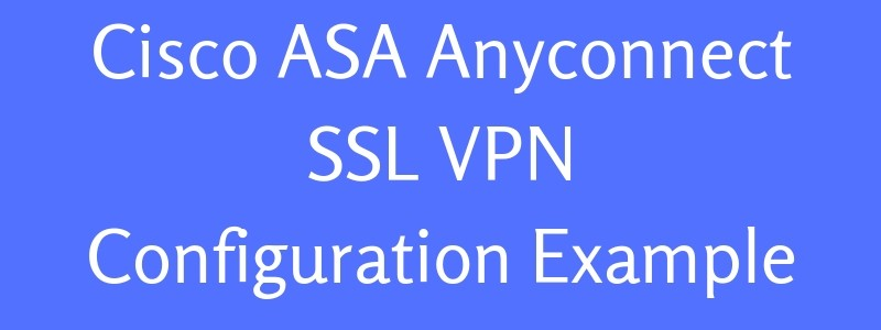 How To Configure AnyConnect SSL VPN on Cisco ASA 5500
