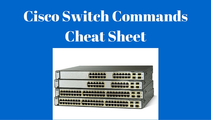 Cisco Switch Commands Cheat Sheet