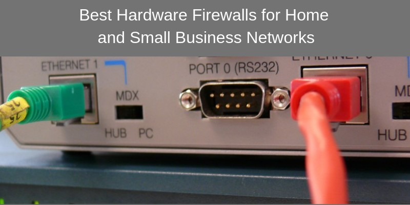 hardware firewalls for home and business