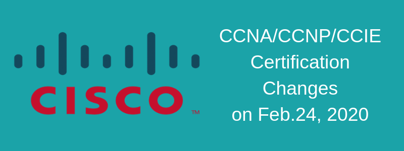 New MAJOR Changes in Cisco CCNA, CCNP, CCIE in 2020